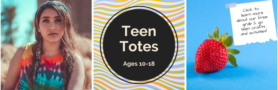 Teen Totes. Ages 10-18. Click to learn more about our free grab & go teen crafts and activities.